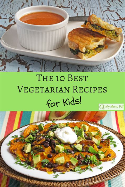 best vegetarian dinner recipes our 10 best vegetarian recipes for kids my menu pal