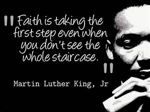 Faith is taking the first step even when you don't see the ...