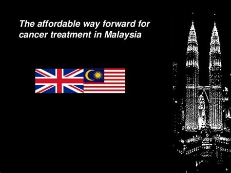 the affordable way forward for cancer treatment in malaysia