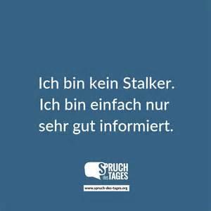 ich sprüche ich bin kein stalker ich bin einfach nur sehr gut informiert