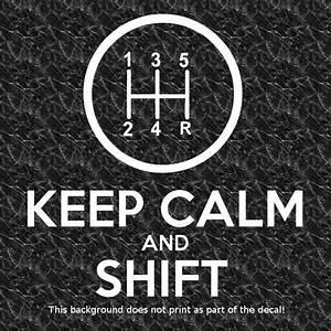 Keep Calm And Shift Vinyl Decal Sticker Manual Gearbox