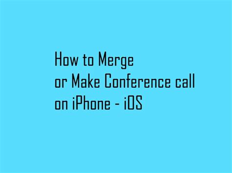how to make conference call on iphone how to merge or do conference call on iphone x iphone 8