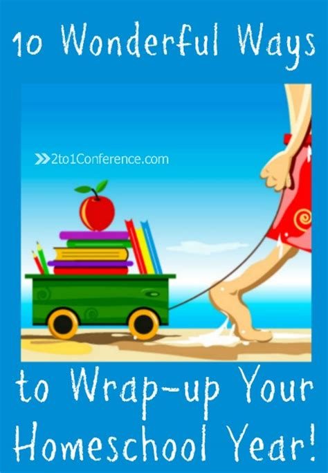 10 Wonderful Ways To Wrapup Your Homeschool Year