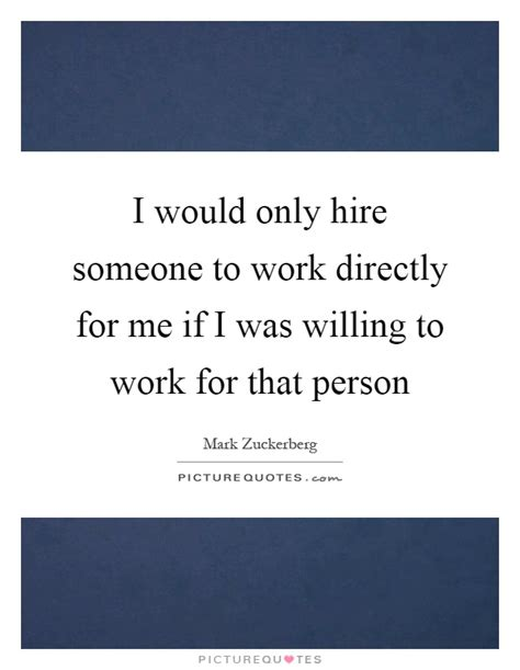 I Would Only Hire Someone To Work Directly For Me If I Was