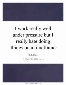 I work really well under pressure but I really hate doing ...
