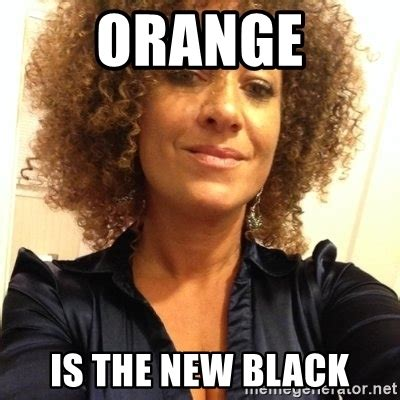 Orange Is The New Black Meme - orange is the new black rachel dolezal 1 meme generator