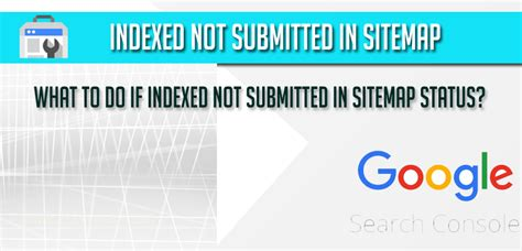 Indexed Not Submitted Sitemap Status Google Search