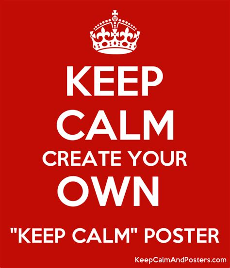 design your own poster keep calm create your own quot keep calm quot poster keep calm