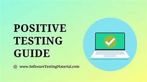 Positive Testing Guide