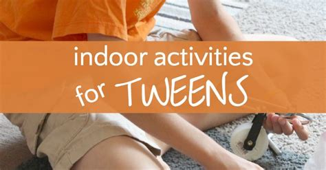 indoor activities  tweens
