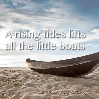 A Rising Tide Lifts All Boats Me by Quotes Archives Marketing Artfully