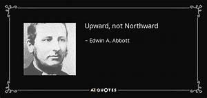 Edwin A. Abbott quote: Upward, not Northward