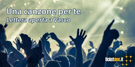 Ticketone Biglietti Vasco by Modena Park 2017 La Lettera Di Ticketone A Vasco