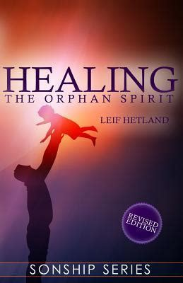 healing  orphan spirit  leif hetland