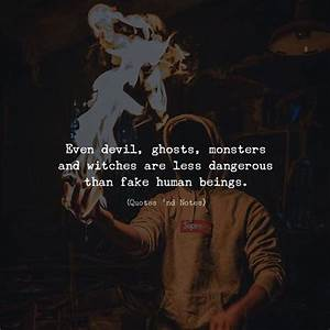 Even devil ghos... Monster Human Quotes