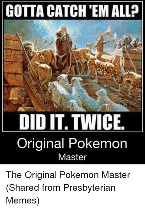 Memes Original Photos - gotta catch emall did it twice original pokemon master the original pokemon master shared from