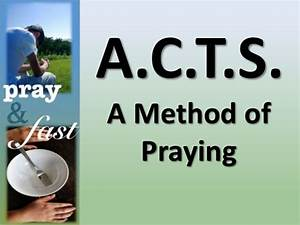 A C T S  Method Of Prayer