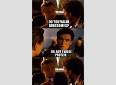 Meme Creator Funny Do you value Ribosomes? No, but I