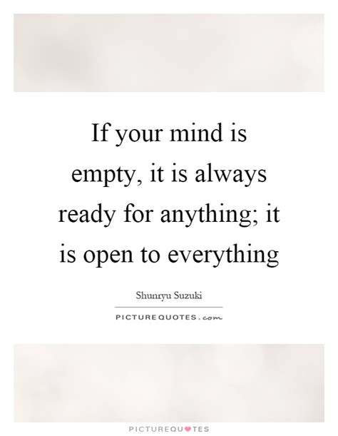 If Your Mind Is Empty, It Is Always Ready For Anything; It Is  Picture Quotes