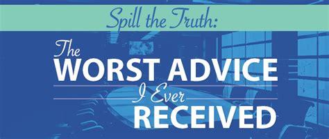 Truperception Spill The Truth The Worst Advice I Ever