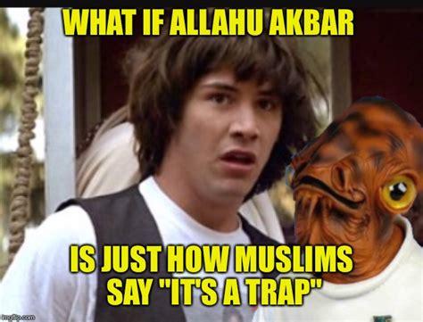 Allahu Akbar Memes - are there star wars nerd terrorists imgflip