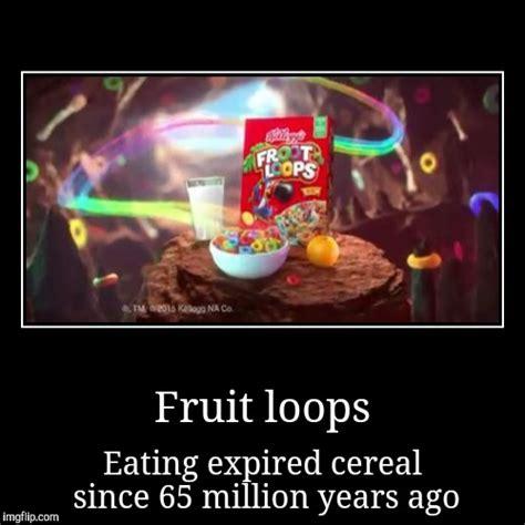 Fruit Loops Meme - fruit loops meme 28 images fruit loops math activities potty training expert level imgflip