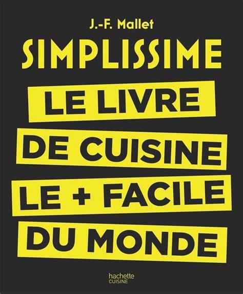 livre simplissime le livre de cuisine le facile du monde jean fran 231 ois mallet