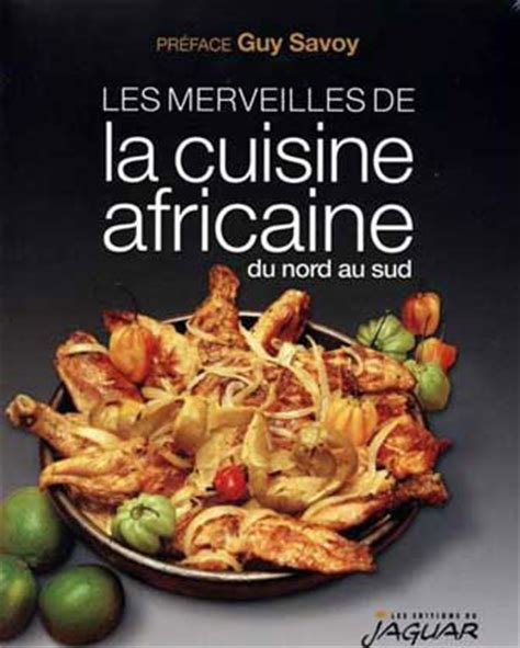 la cuisine africaine les merveilles de la cuisine africaine du nord au sud