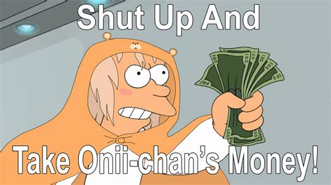 Put The Memes In The Bag Onii Chan - umaru said shut up and take onii chan s money by nazdarova on deviantart