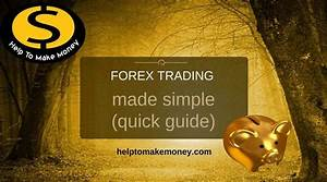 Forex Trading Made Simple  Quick Guide   U2013 Help To Make Money