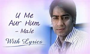 U Me Aur Hum (Song With Lyrics)