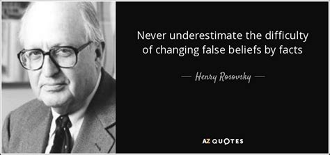 Henry Rosovsky Quote Never Underestimate The Difficulty