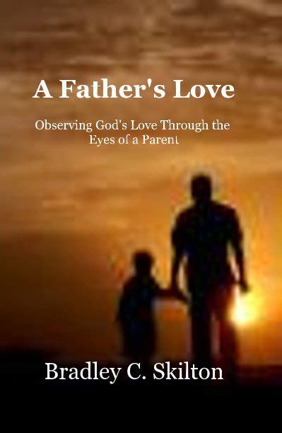 fathers love  bradley  skilton blurb books