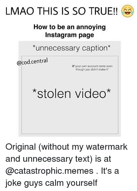 Make A Meme Without Watermark - lmao this is so true how to be an annoying instagram page unnecessary caption central your