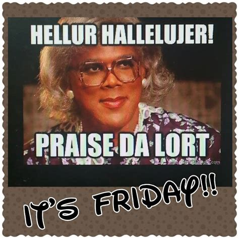 Thank God Its Friday Meme - thank god its friday made me laugh pinterest madea quotes humor and funny stuff