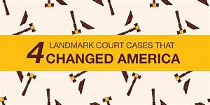 4 Landmark Court Cases That Changed America