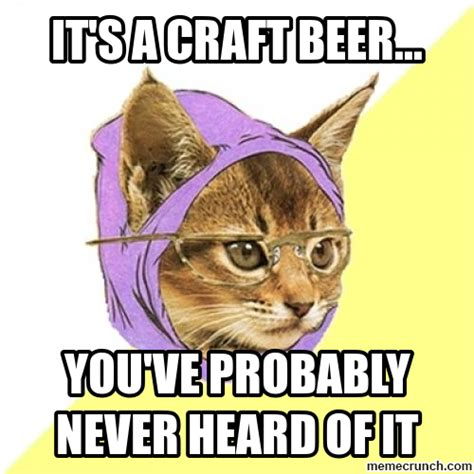 Craft Beer Meme - it s a craft beer