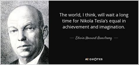 edwin howard armstrong quote the world i think will wait a time for
