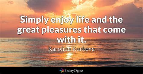 enjoy life quotes brainyquote