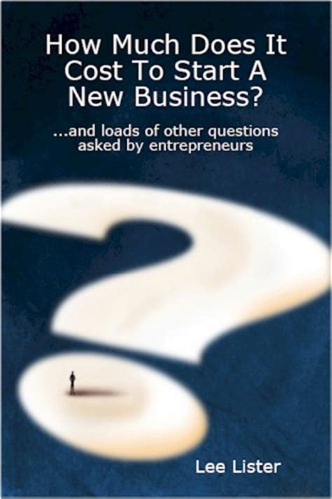 New How Much Does It Cost To Start A New Business? By Lee