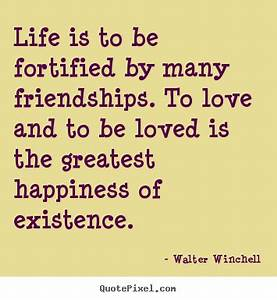 Life is to be fortified by many friendships. to love and ...