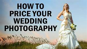how much should you charge to shoot a wedding youtube With how much should i charge for wedding photography