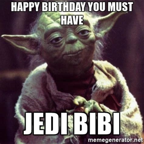 Star Wars Birthday Meme - happy birthday you must have jedi bibi yoda star wars meme generator