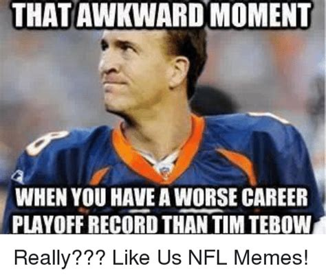 Tim Meme - thatawkwardmoment when you have aworse career playoff record than tim tebow really like us