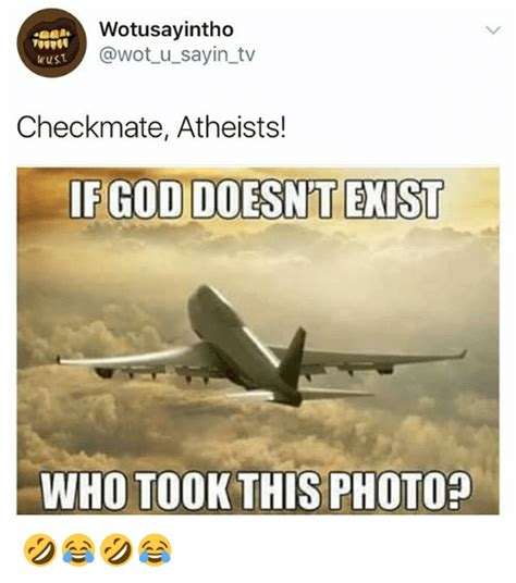 Checkmate Meme - wotusayintho checkmate atheists if god doesn t exist if god doesn t exist elest who tookthis