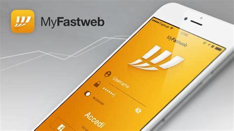 fastweb abbonamento mobile myfastweb l app per gestire in autonomia il proprio