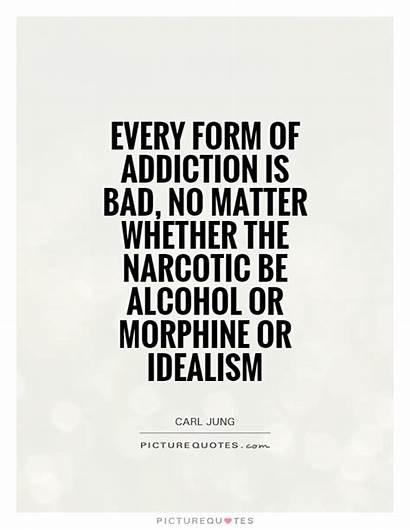 Quotes Addiction Alcohol Idealism Bad Morphine Form