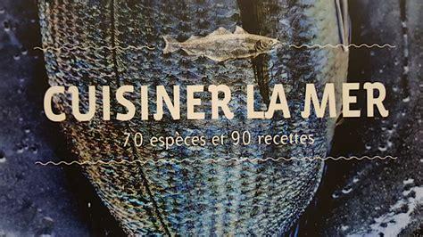 cuisiner la poule beaux livres cuisiner la mer de gaël orieux une ode au