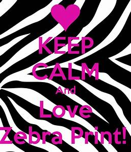 KEEP CALM And Love Zebra Print! Poster | Lisha! | Keep ...