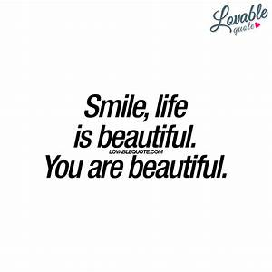 Smile, life is beautiful. You are beautiful | Lovable quote
